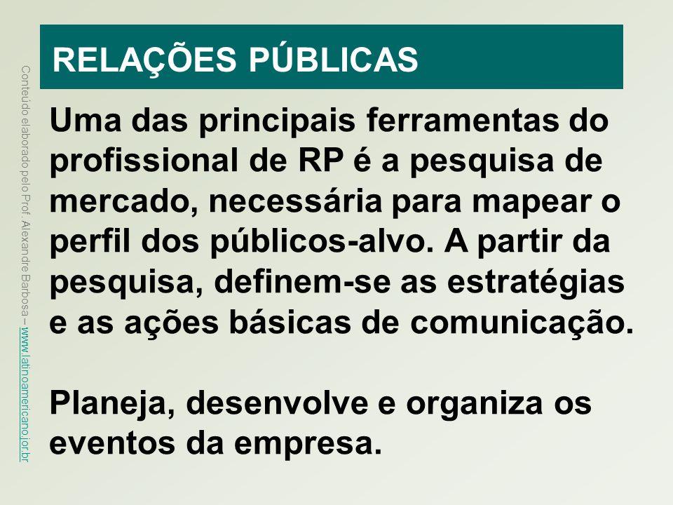 Conteúdo elaborado pelo Prof. Alexandre Barbosa – www.latinoamericano.jor.br www.latinoamericano.jor.br RELAÇÕES PÚBLICAS Uma das principais ferrament