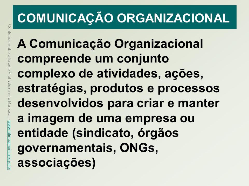 Conteúdo elaborado pelo Prof. Alexandre Barbosa – www.latinoamericano.jor.br www.latinoamericano.jor.br COMUNICAÇÃO ORGANIZACIONAL A Comunicação Organ