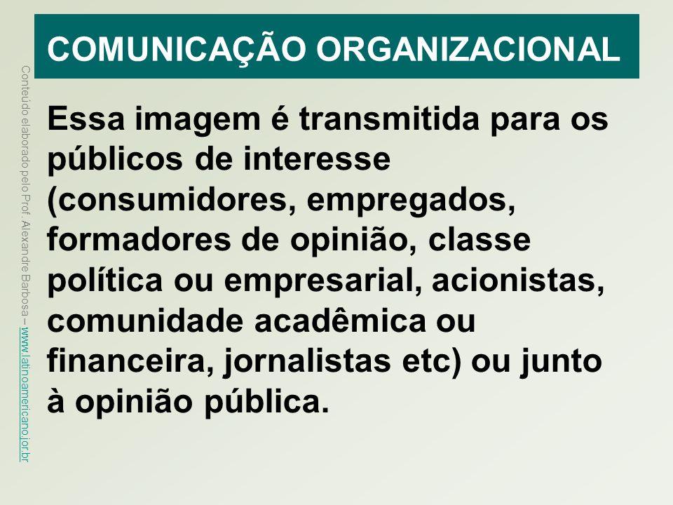 Conteúdo elaborado pelo Prof. Alexandre Barbosa – www.latinoamericano.jor.br www.latinoamericano.jor.br COMUNICAÇÃO ORGANIZACIONAL Essa imagem é trans