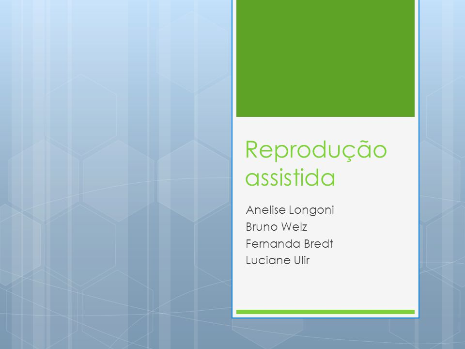 Reprodução assistida Anelise Longoni Bruno Welz Fernanda Bredt Luciane Ulir