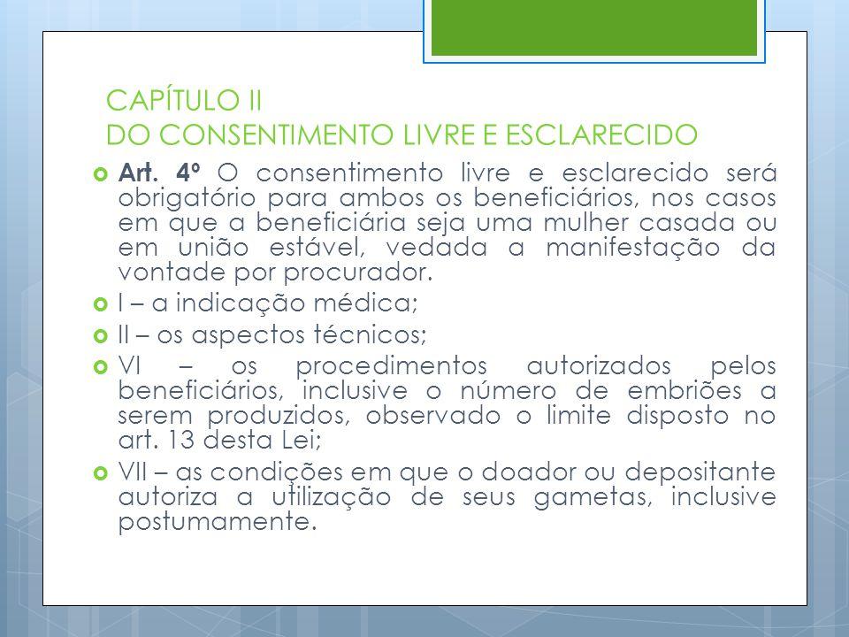 CAPÍTULO II DO CONSENTIMENTO LIVRE E ESCLARECIDO  Art. 4º O consentimento livre e esclarecido será obrigatório para ambos os beneficiários, nos casos