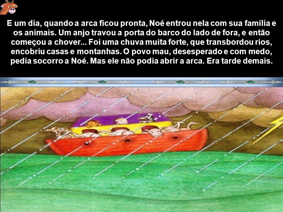 E assim Noé fez.Mas enquanto ele construía o grande barco, as pessoas riam, o chamavam de louco.