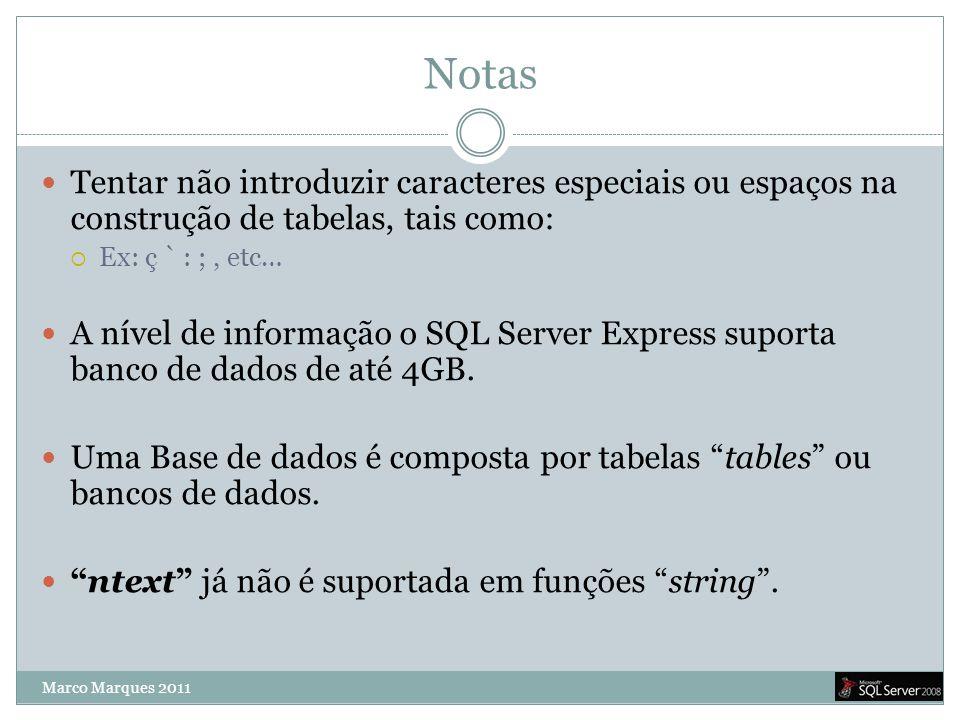 Notas  Tentar não introduzir caracteres especiais ou espaços na construção de tabelas, tais como:  Ex: ç ` : ;, etc…  A nível de informação o SQL S