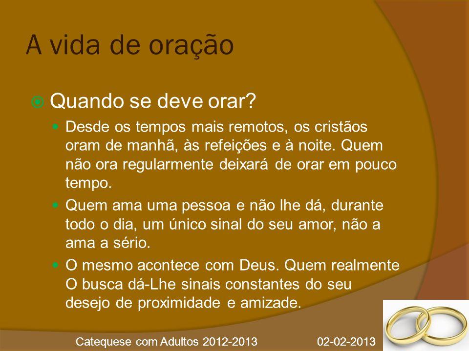 Catequese com Adultos 2012-2013 02-02-2013 A vida de oração  Quando se deve orar.