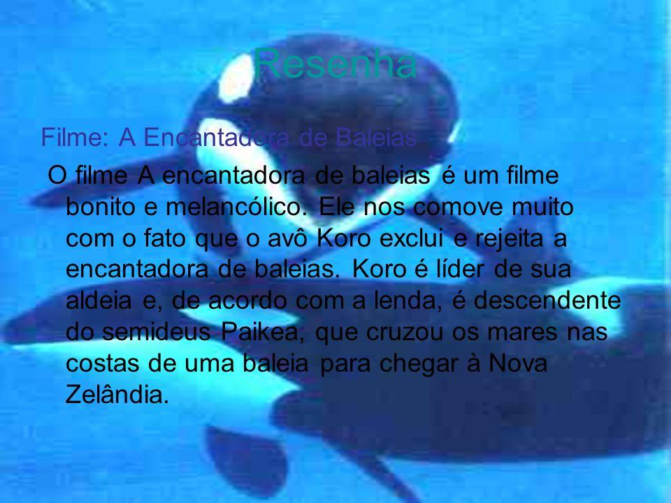 Resenha Filme: A Encantadora de Baleias O filme A encantadora de baleias é um filme bonito e melancólico. Ele nos comove muito com o fato que o avô Ko