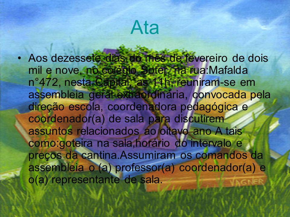 Ata •Aos dezessete dias do mês de fevereiro de dois mil e nove, no colégio Soter, na rua:Mafalda n°472, nesta Capital, as 11h, reuniram-se em assemble