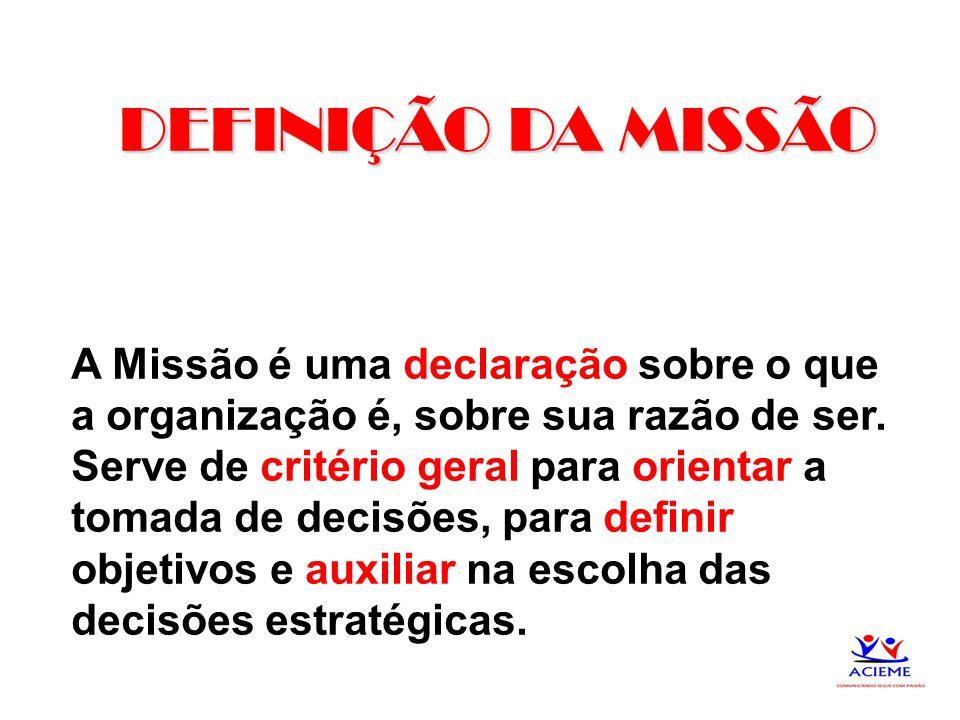 5 DEFINIÇÃO DA MISSÃO A Missão é uma declaração sobre o que a organização é, sobre sua razão de ser. Serve de critério geral para orientar a tomada de