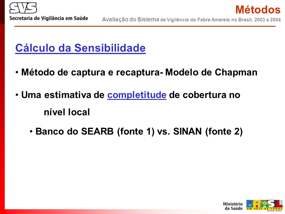 Cálculo da Sensibilidade • Método de captura e recaptura- Modelo de Chapman • Uma estimativa de completitude de cobertura no nível local • Banco do SEARB (fonte 1) vs.