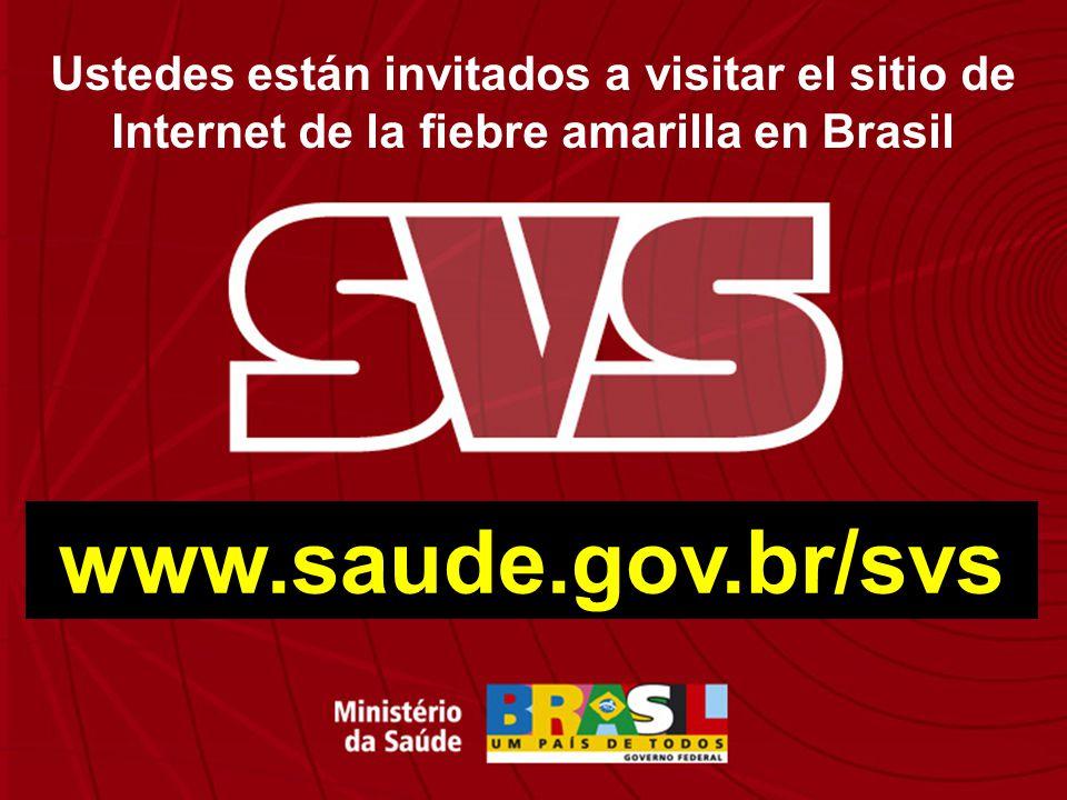 www.saude.gov.br/svs Ustedes están invitados a visitar el sitio de Internet de la fiebre amarilla en Brasil