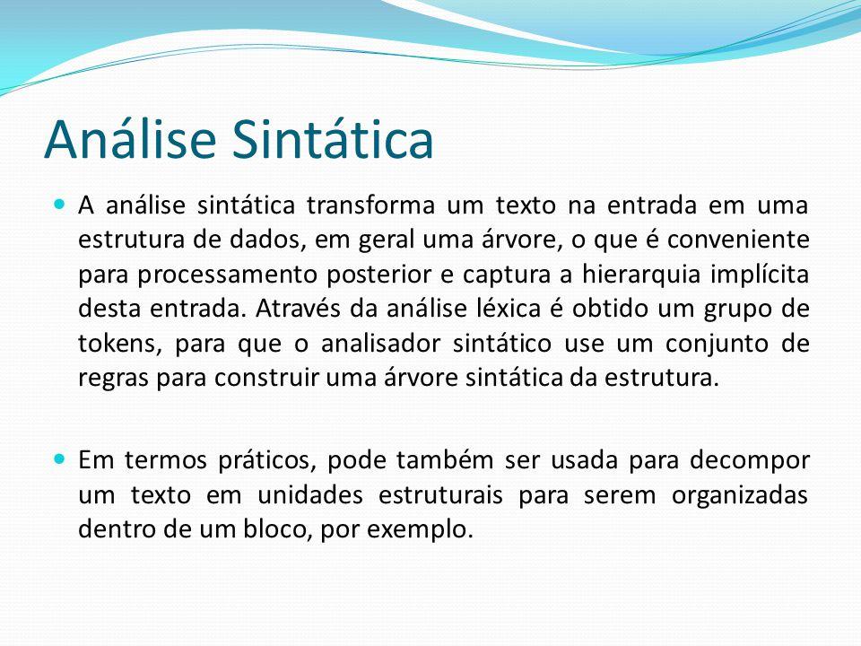 Análise Semântica  Análise semântica é um sinônimo de Análise sintática e é a terceira fase da compilação onde se verifica os erros semânticos, (por exemplo, uma multiplicação entre tipos de dados diferentes) no código fonte e coleta as informações necessárias para a próxima fase da compilação que é a geração de código objeto.