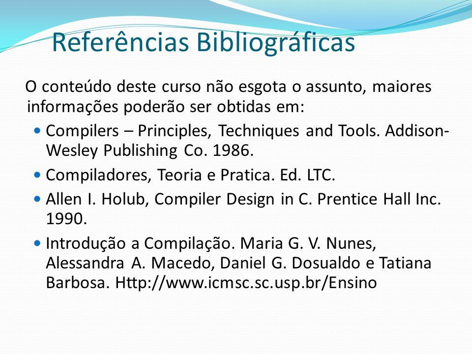 Links de Apoio  Manuais do Lex e do Yacc  http://www.bumblebeesoftware.com/  Analisadores léxicos e sintáticos  http://www.inf.ufes.br/~tavares/labcomp2000/  Apostilas  http://www-di.inf.puc-rio.br/~rangel/comp.html  Exemplo de analisador lexico  http://www.hpjanio.hpg.ig.com.br/compiladores.h tm
