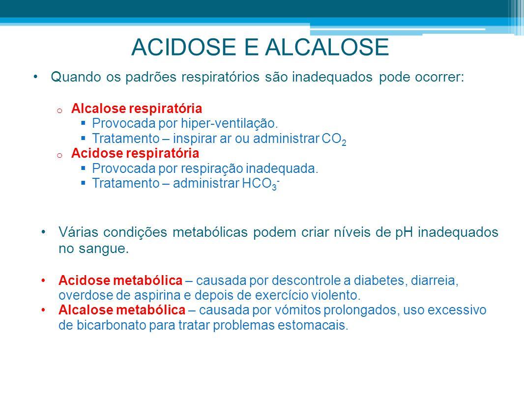 ACIDOSE E ALCALOSE •Quando os padrões respiratórios são inadequados pode ocorrer: o Alcalose respiratória  Provocada por hiper-ventilação.  Tratamen
