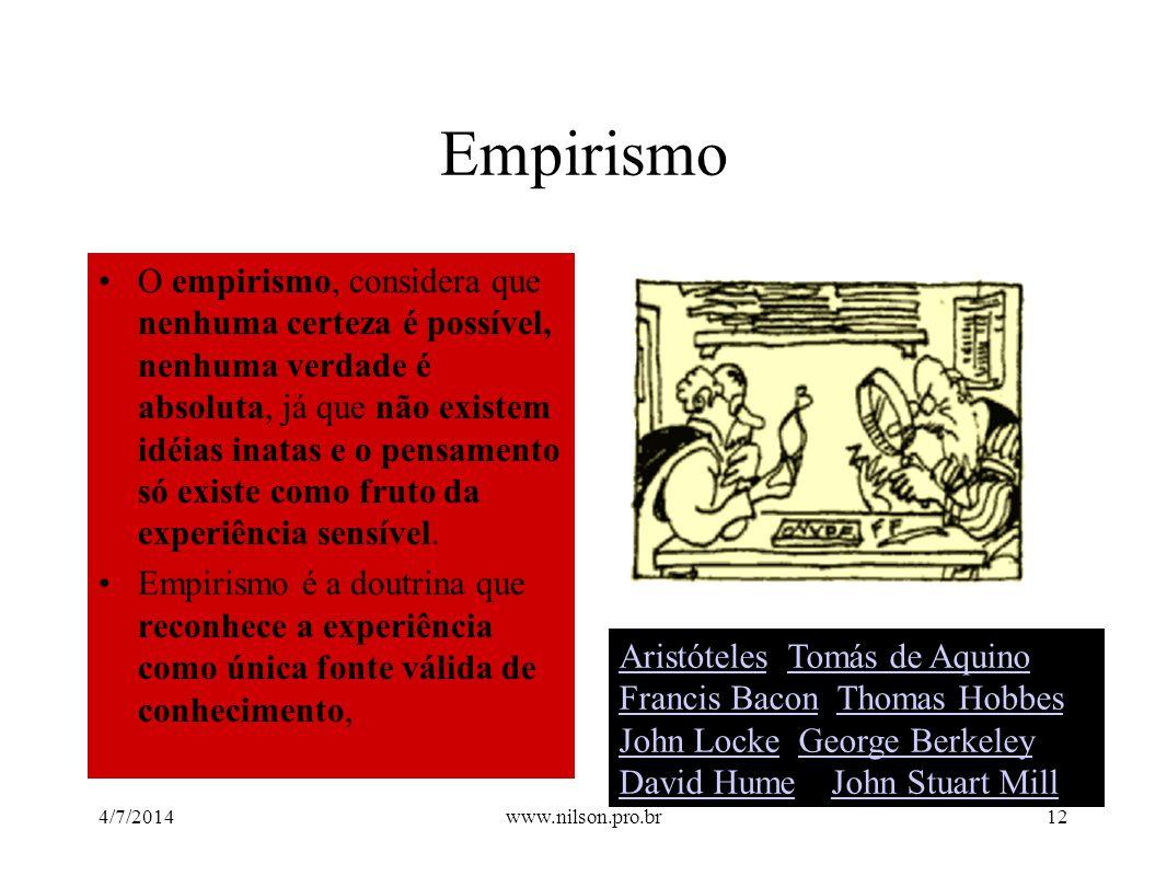 •O empirismo, considera que nenhuma certeza é possível, nenhuma verdade é absoluta, já que não existem idéias inatas e o pensamento só existe como fru