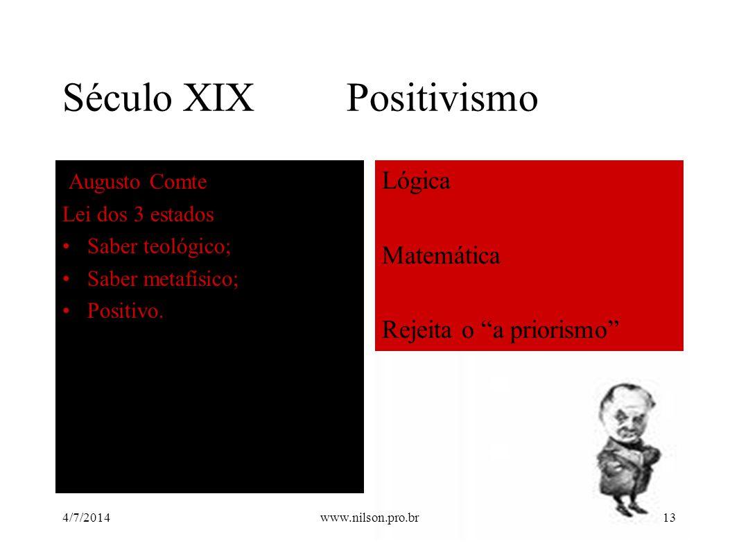 """Século XIX Positivismo Augusto Comte Lei dos 3 estados •Saber teológico; •Saber metafísico; •Positivo. Lógica Matemática Rejeita o """"a priorismo"""" 4/7/2"""