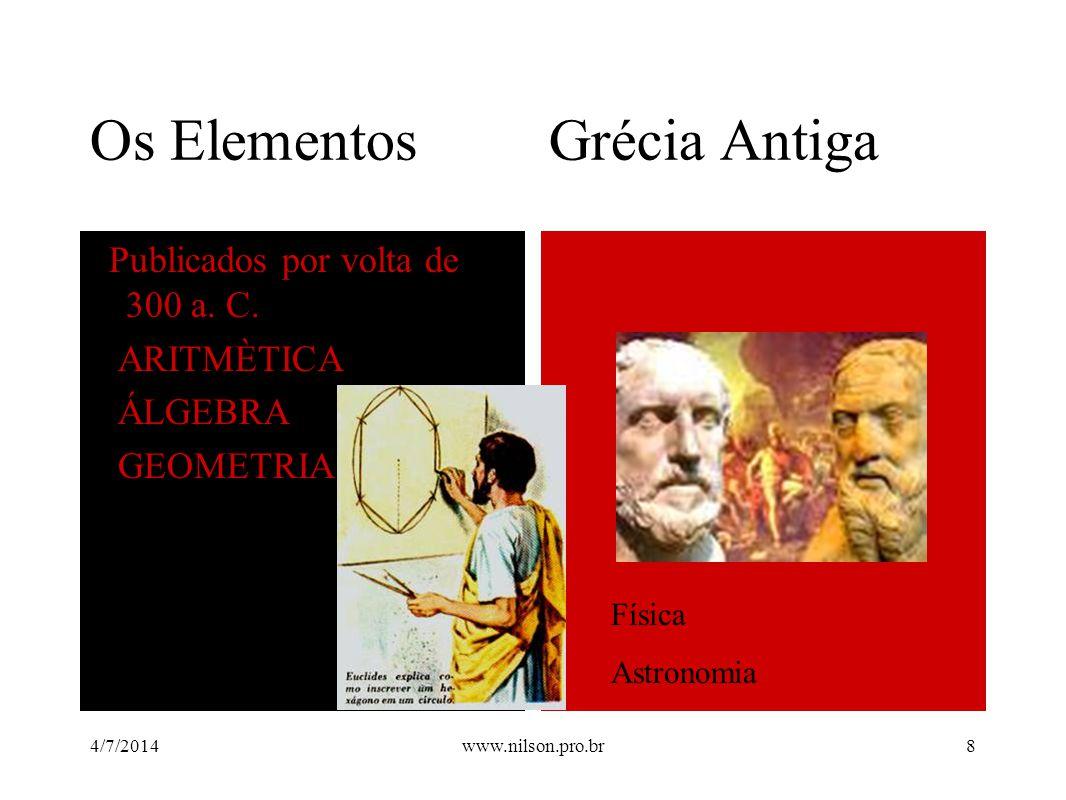 Os Elementos Grécia Antiga Publicados por volta de 300 a. C. ARITMÈTICA ÁLGEBRA GEOMETRIA Física Astronomia 4/7/20148www.nilson.pro.br