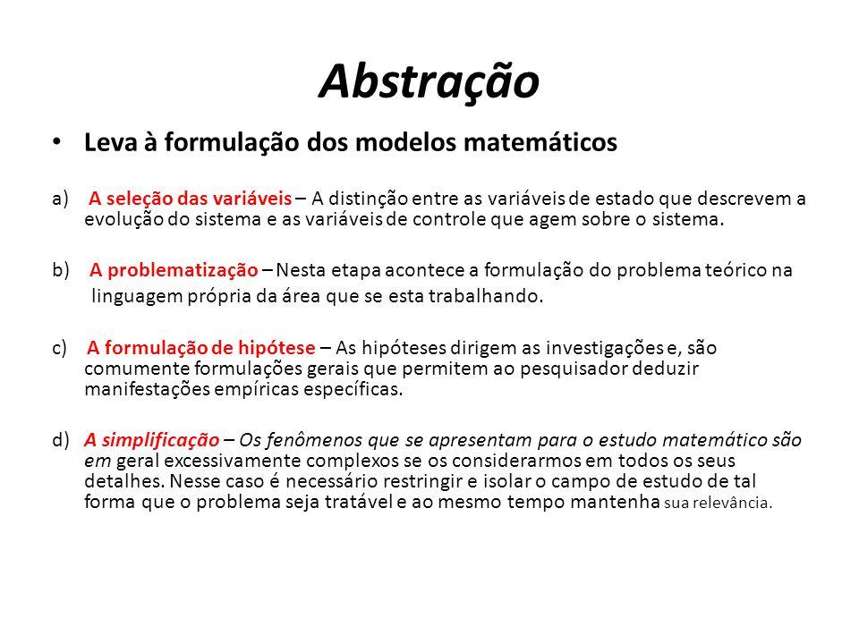 Abstração • Leva à formulação dos modelos matemáticos a) A seleção das variáveis – A distinção entre as variáveis de estado que descrevem a evolução d