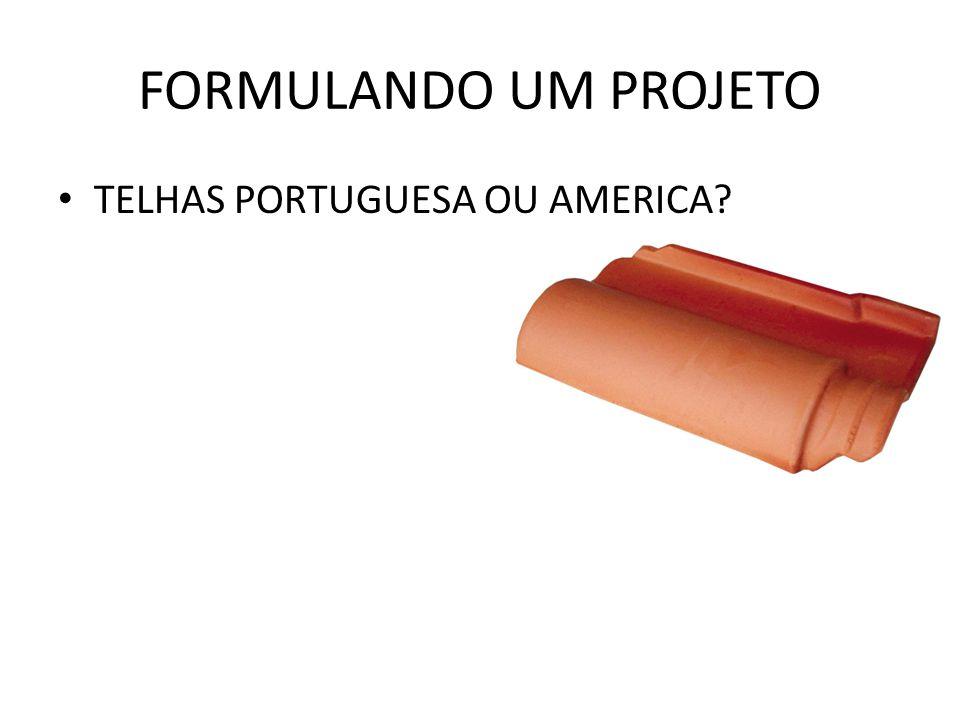 FORMULANDO UM PROJETO • TELHAS PORTUGUESA OU AMERICA?