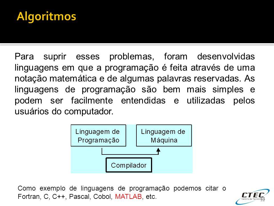 18 Para suprir esses problemas, foram desenvolvidas linguagens em que a programação é feita através de uma notação matemática e de algumas palavras re