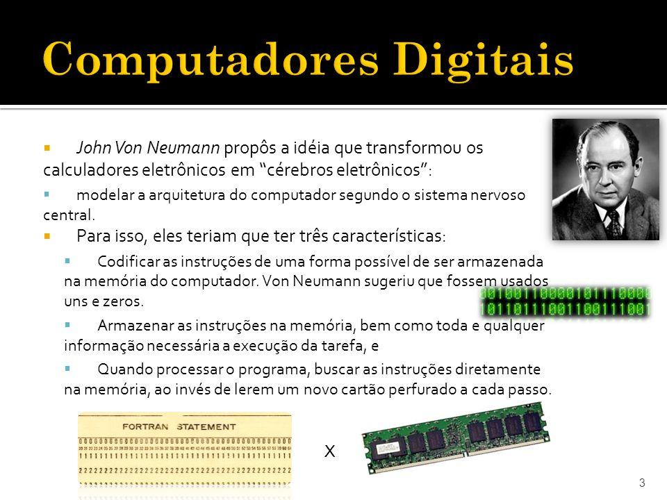 """ John Von Neumann propôs a idéia que transformou os calculadores eletrônicos em """"cérebros eletrônicos"""":  modelar a arquitetura do computador segundo"""