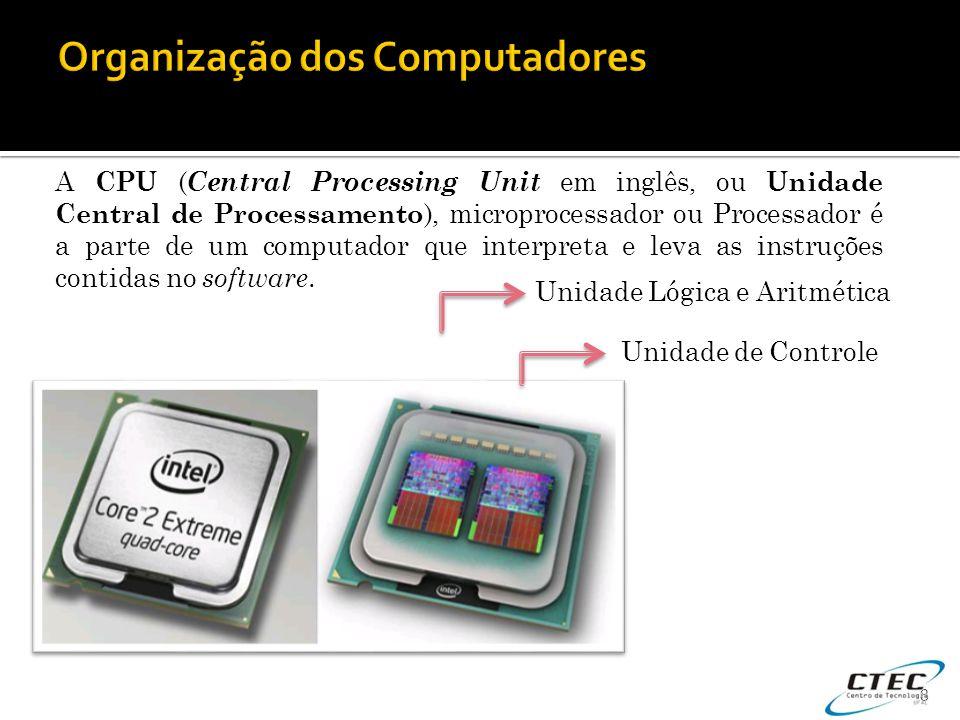 8 A CPU ( Central Processing Unit em inglês, ou Unidade Central de Processamento ), microprocessador ou Processador é a parte de um computador que int
