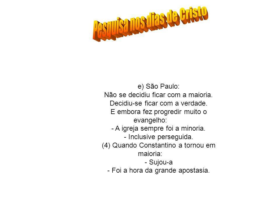 e) São Paulo: Não se decidiu ficar com a maioria. Decidiu-se ficar com a verdade. E embora fez progredir muito o evangelho: - A igreja sempre foi a mi