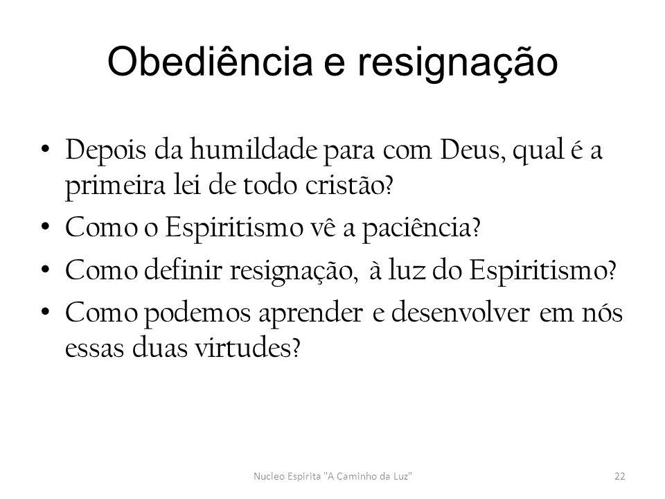 Obediência e resignação • Depois da humildade para com Deus, qual é a primeira lei de todo cristão? • Como o Espiritismo vê a paciência? • Como defini