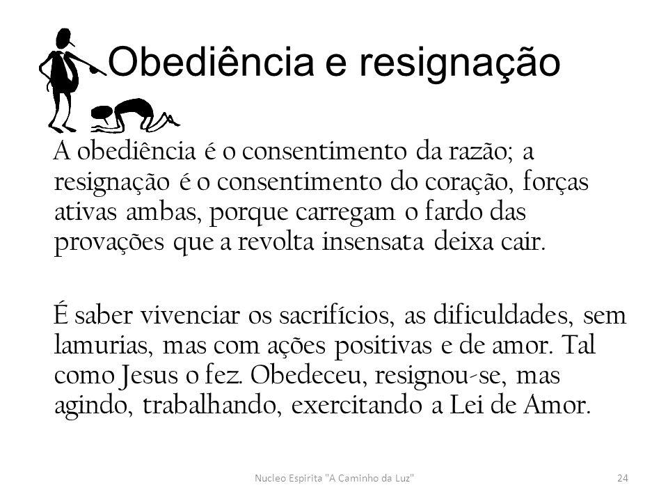 Obediência e resignação A obediência é o consentimento da razão; a resignação é o consentimento do coração, forças ativas ambas, porque carregam o far