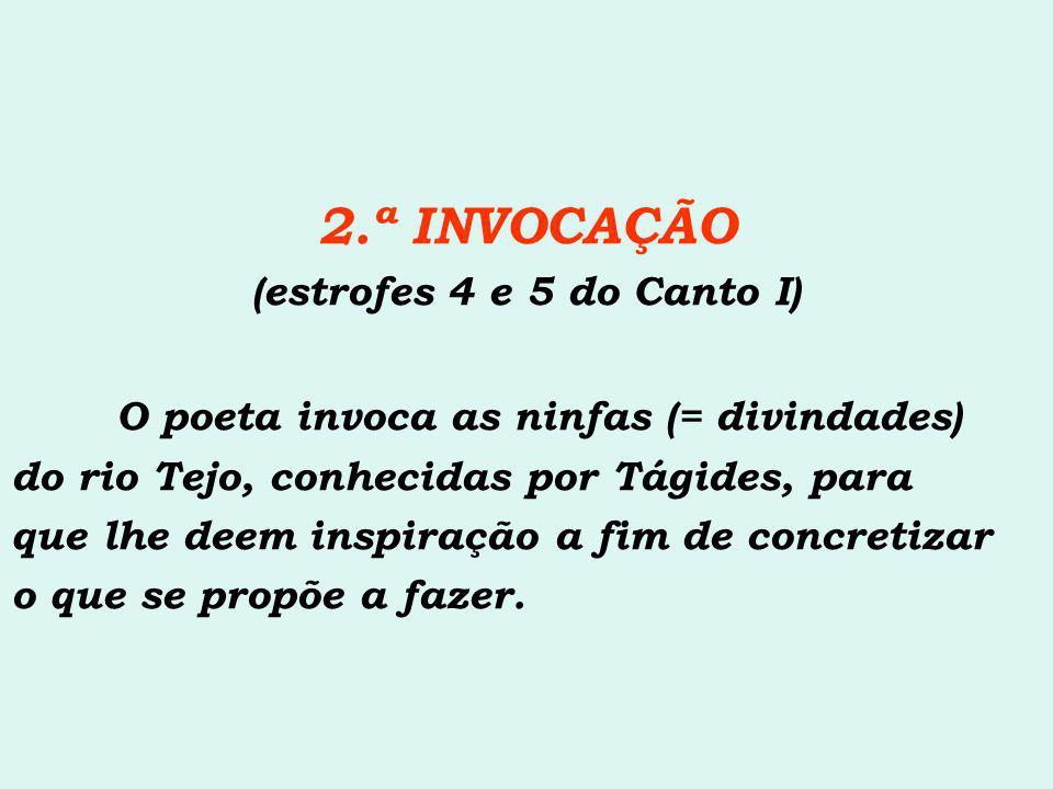 2.ª INVOCAÇÃO (estrofes 4 e 5 do Canto I) O poeta invoca as ninfas (= divindades) do rio Tejo, conhecidas por Tágides, para que lhe deem inspiração a