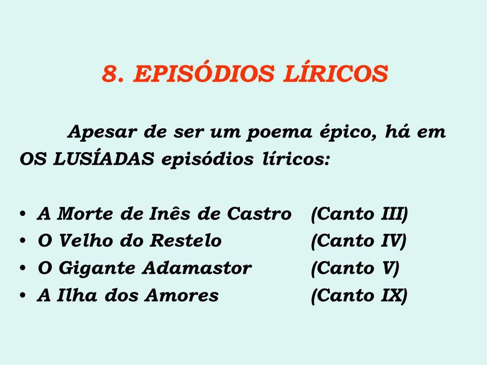 8. EPISÓDIOS LÍRICOS Apesar de ser um poema épico, há em OS LUSÍADAS episódios líricos: • A Morte de Inês de Castro (Canto III) • O Velho do Restelo(C