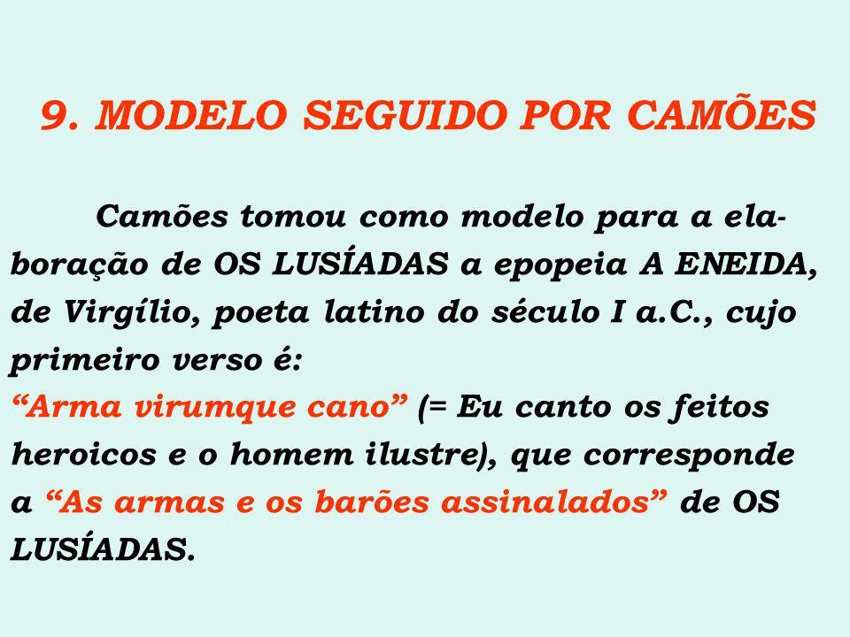 9. MODELO SEGUIDO POR CAMÕES Camões tomou como modelo para a ela- boração de OS LUSÍADAS a epopeia A ENEIDA, de Virgílio, poeta latino do século I a.C