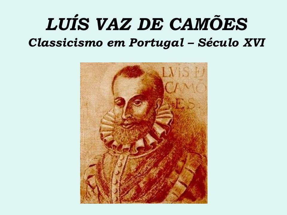 LUÍS VAZ DE CAMÕES Classicismo em Portugal – Século XVI