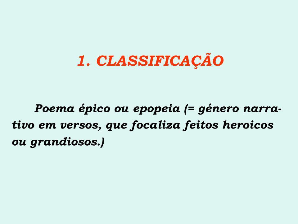 1. CLASSIFICAÇÃO Poema épico ou epopeia (= género narra- tivo em versos, que focaliza feitos heroicos ou grandiosos.)