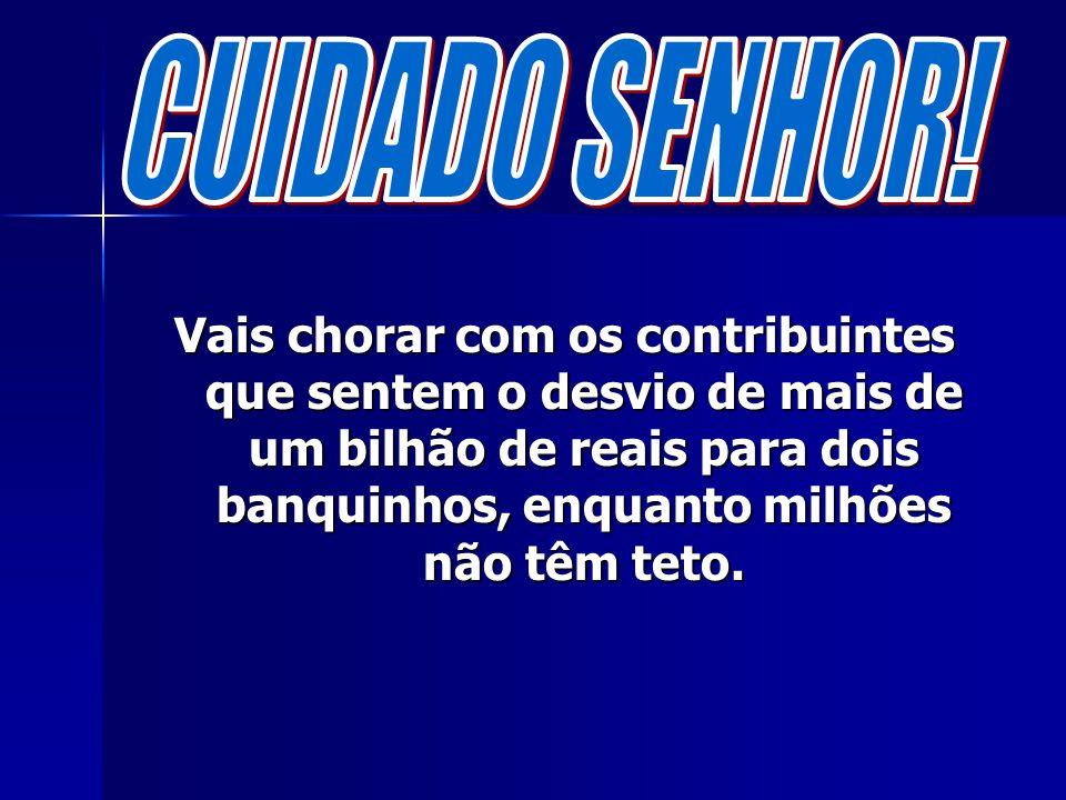 Vais chorar com o povo brasileiro atingido pela corrupção desenfreada.