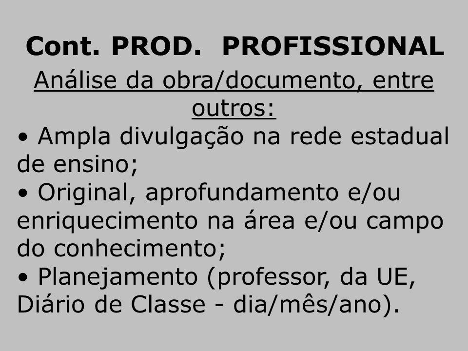 Cont. PROD. PROFISSIONAL Análise da obra/documento, entre outros: • Ampla divulgação na rede estadual de ensino; • Original, aprofundamento e/ou enriq
