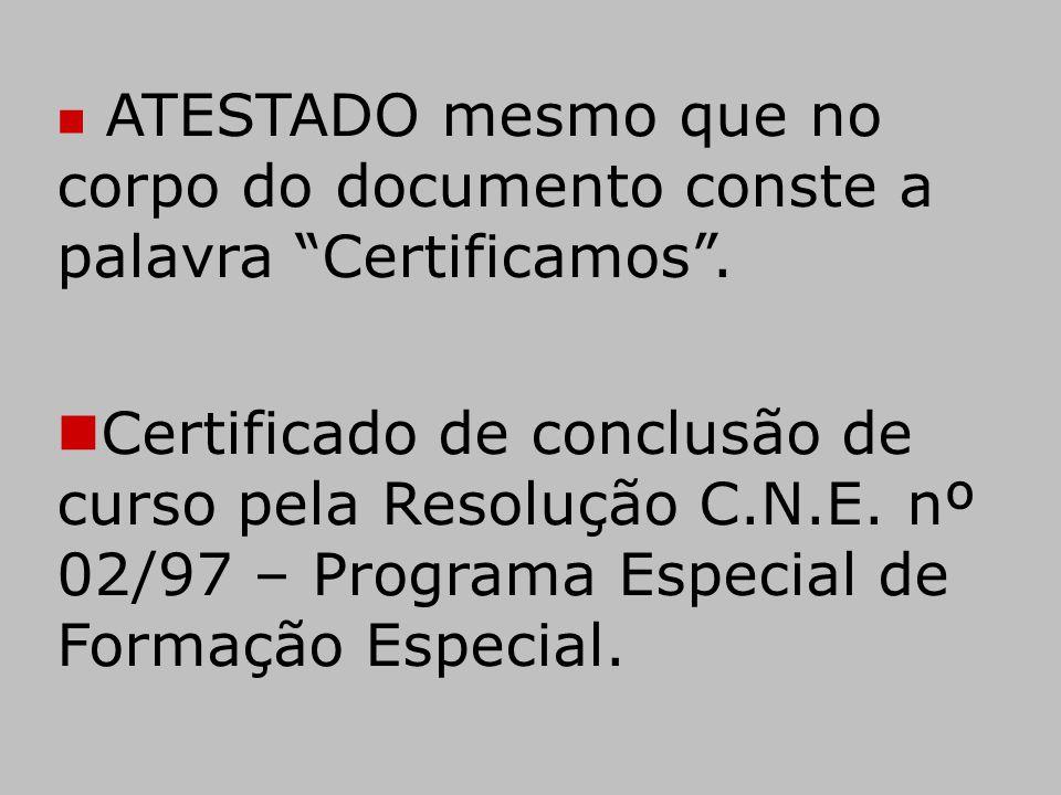 """ ATESTADO mesmo que no corpo do documento conste a palavra """"Certificamos"""".  Certificado de conclusão de curso pela Resolução C.N.E. nº 02/97 – Progr"""