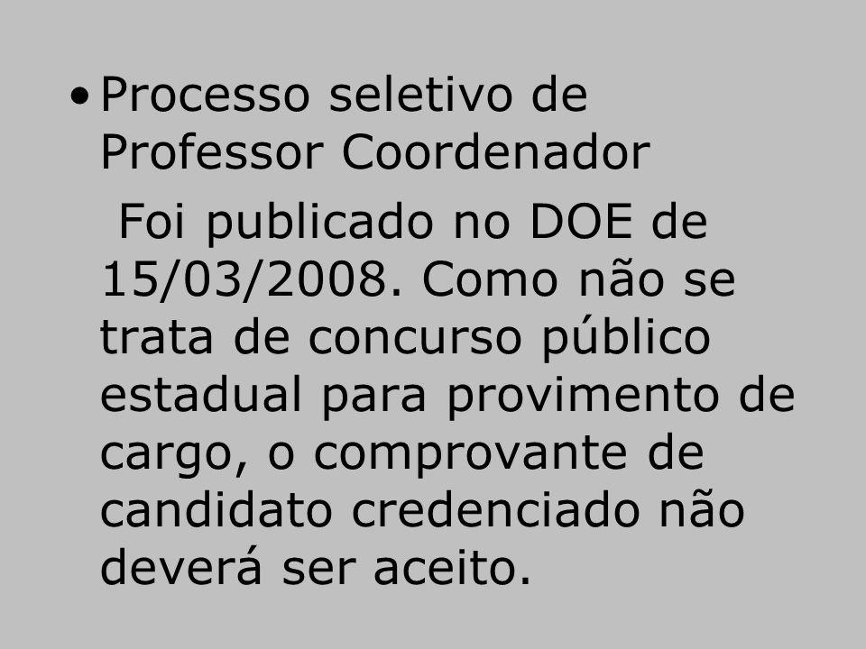 •Processo seletivo de Professor Coordenador Foi publicado no DOE de 15/03/2008. Como não se trata de concurso público estadual para provimento de carg
