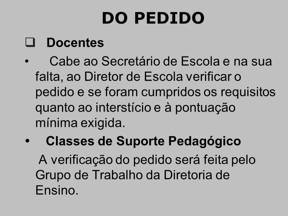 DO PEDIDO  Docentes • Cabe ao Secretário de Escola e na sua falta, ao Diretor de Escola verificar o pedido e se foram cumpridos os requisitos quanto