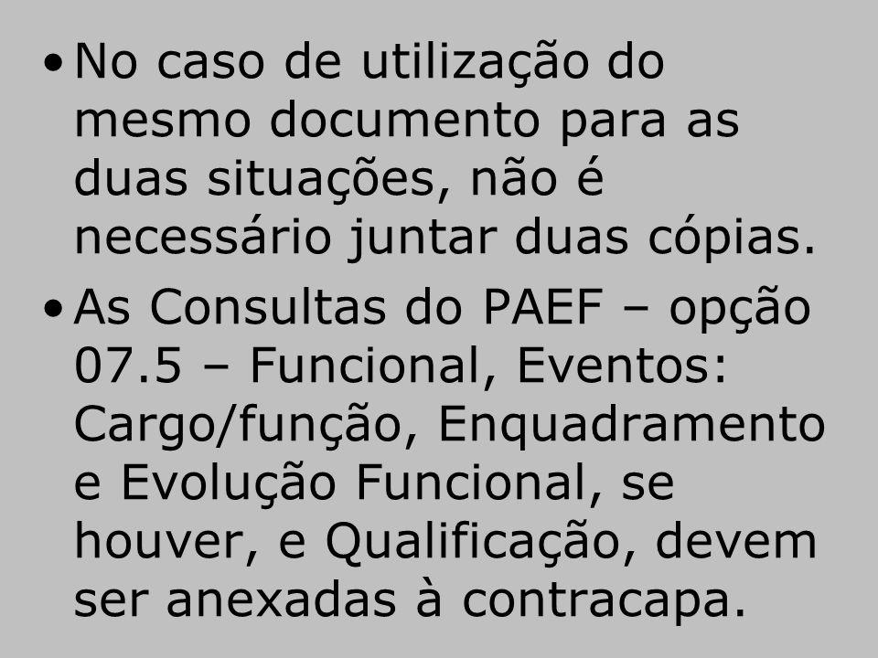 •No caso de utilização do mesmo documento para as duas situações, não é necessário juntar duas cópias. •As Consultas do PAEF – opção 07.5 – Funcional,