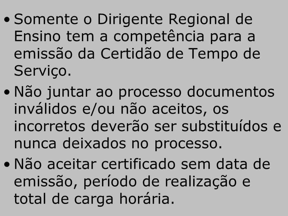 •Somente o Dirigente Regional de Ensino tem a competência para a emissão da Certidão de Tempo de Serviço. •Não juntar ao processo documentos inválidos