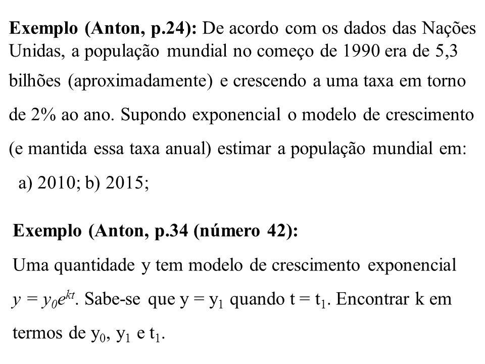 Exemplo (Anton, p.24): De acordo com os dados das Nações Unidas, a população mundial no começo de 1990 era de 5,3 bilhões (aproximadamente) e crescend