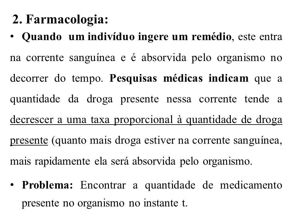 2. Farmacologia: • Quando um indivíduo ingere um remédio, este entra na corrente sanguínea e é absorvida pelo organismo no decorrer do tempo. Pesquisa