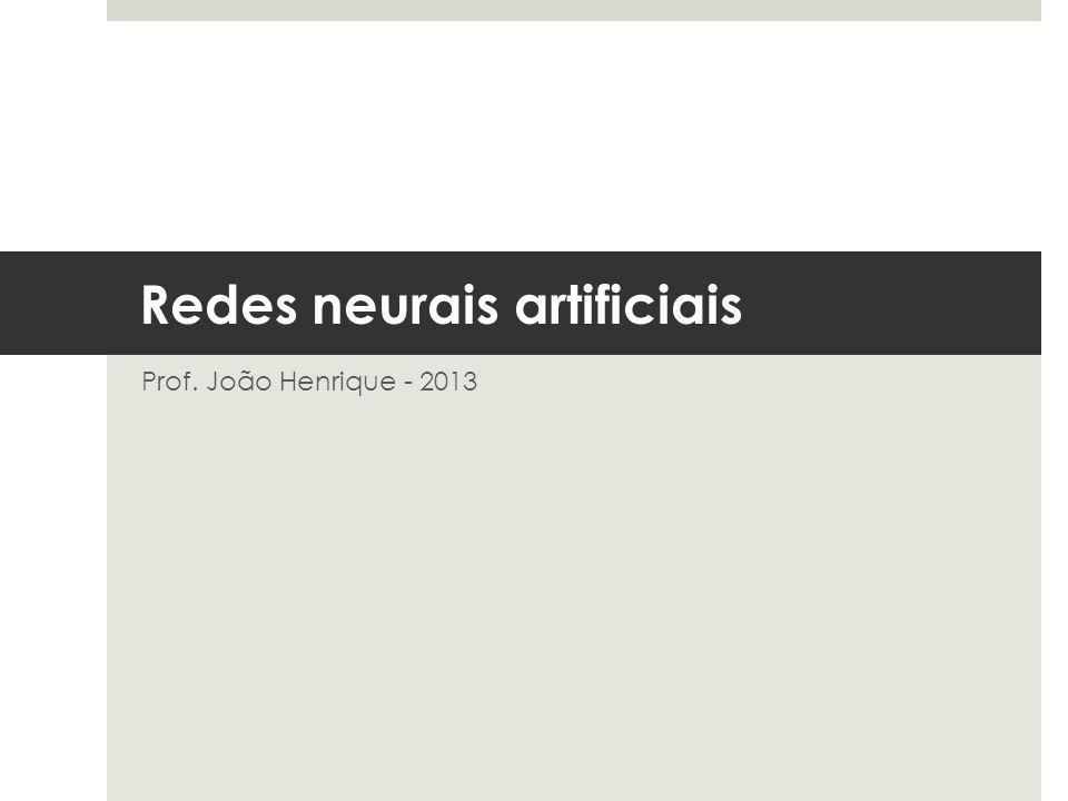 Redes neurais artificiais Prof. João Henrique - 2013