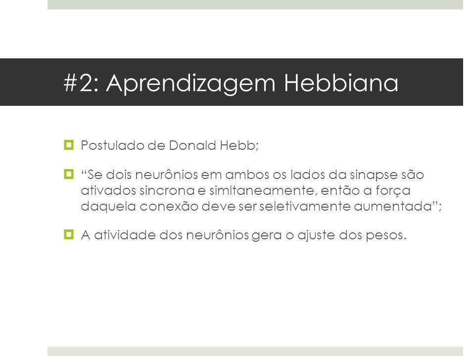 """#2: Aprendizagem Hebbiana  Postulado de Donald Hebb;  """"Se dois neurônios em ambos os lados da sinapse são ativados sincrona e simltaneamente, então"""