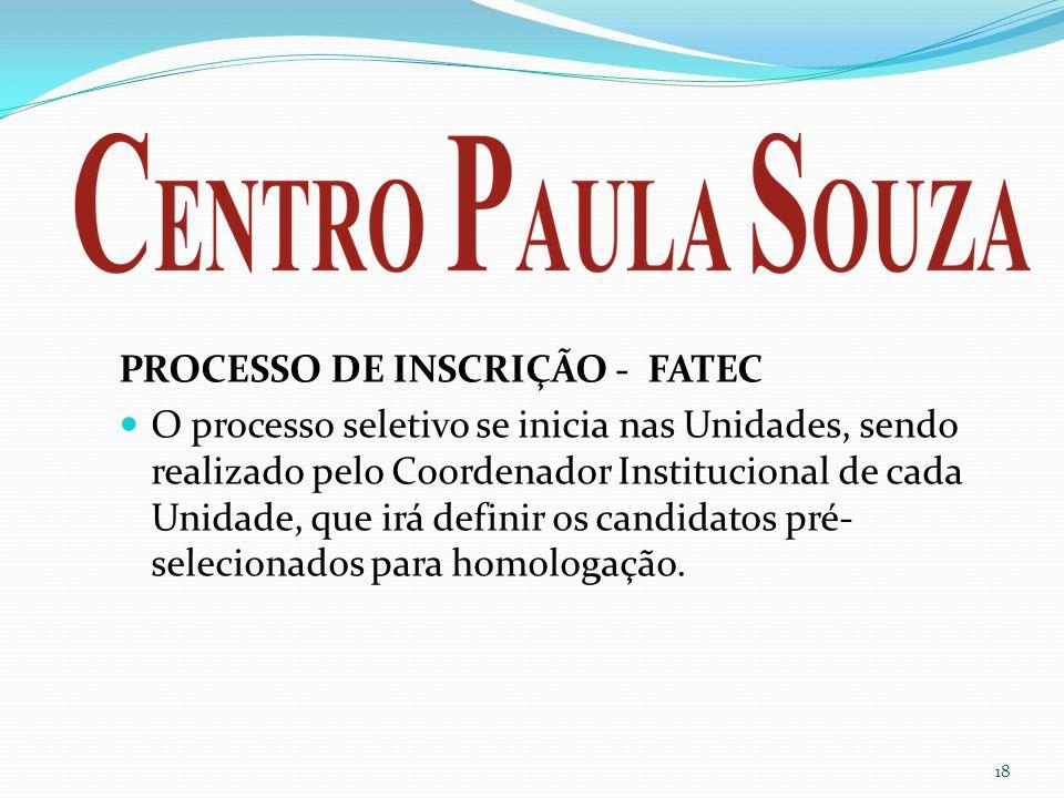 PROCESSO DE INSCRIÇÃO - FATEC  O processo seletivo se inicia nas Unidades, sendo realizado pelo Coordenador Institucional de cada Unidade, que irá de