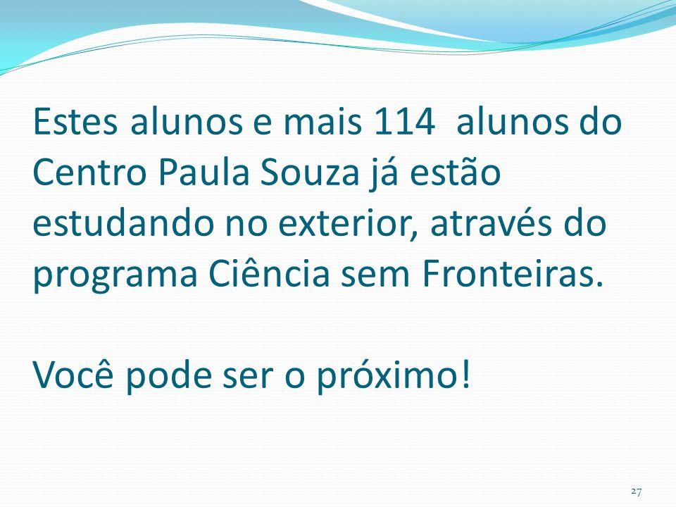 Estes alunos e mais 114 alunos do Centro Paula Souza já estão estudando no exterior, através do programa Ciência sem Fronteiras. Você pode ser o próxi