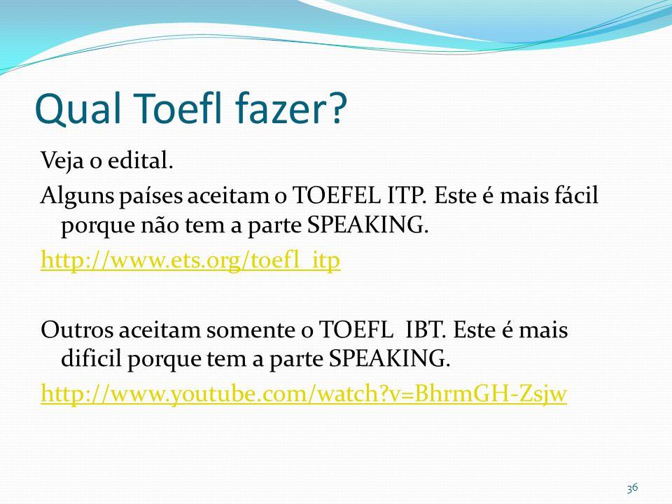 Qual Toefl fazer? Veja o edital. Alguns países aceitam o TOEFEL ITP. Este é mais fácil porque não tem a parte SPEAKING. http://www.ets.org/toefl_itp O