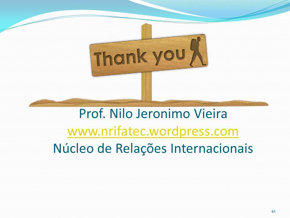 Prof. Nilo Jeronimo Vieira www.nrifatec.wordpress.com Núcleo de Relações Internacionais www.nrifatec.wordpress.com 41