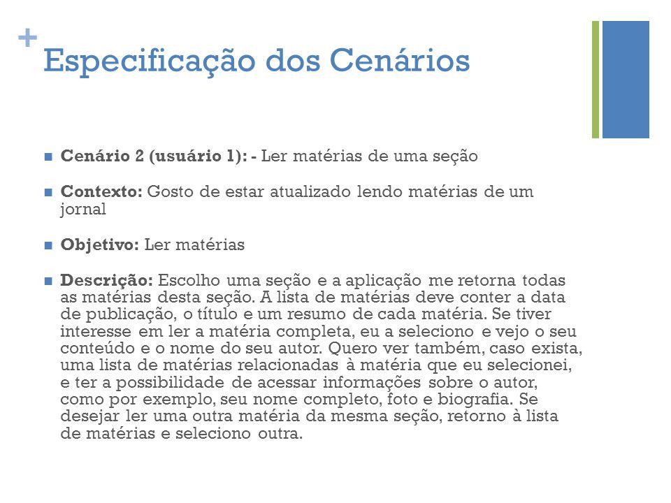 + Especificação dos Cenários  Cenário 2 (usuário 1): - Ler matérias de uma seção  Contexto: Gosto de estar atualizado lendo matérias de um jornal 