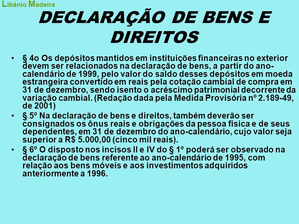 DECLARAÇÃO DE BENS E DIREITOS •§ 4o Os depósitos mantidos em instituições financeiras no exterior devem ser relacionados na declaração de bens, a part