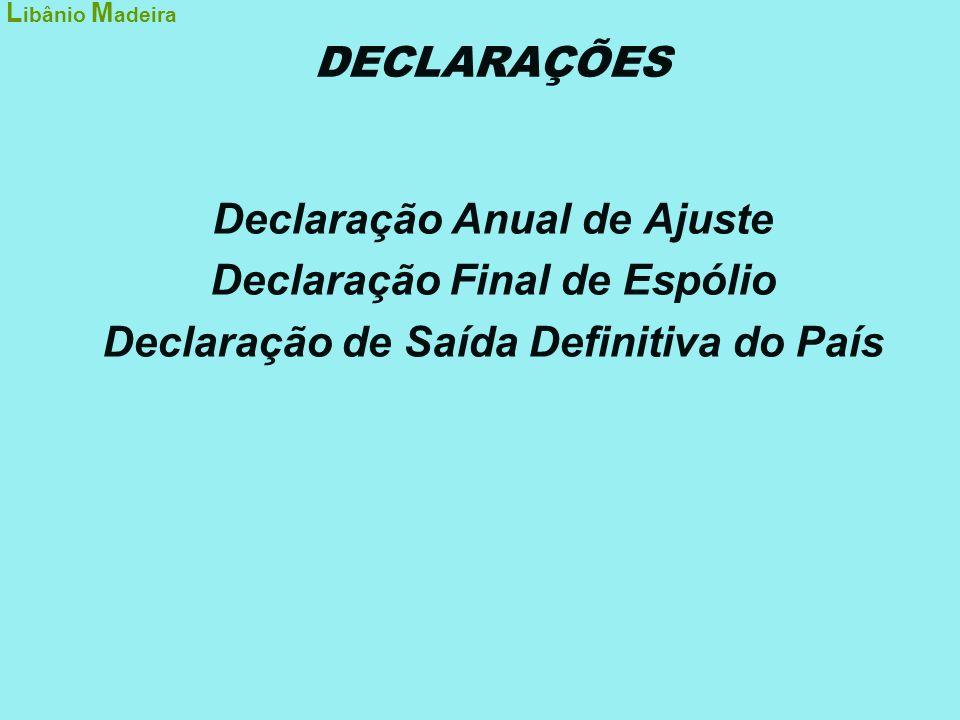 DECLARAÇÕES Declaração Anual de Ajuste Declaração Final de Espólio Declaração de Saída Definitiva do País L ibânio M adeira